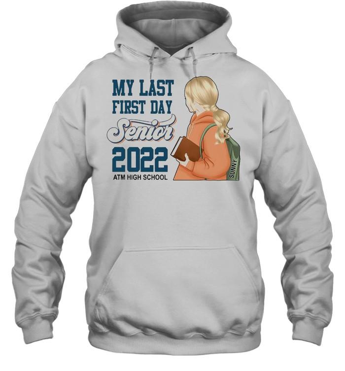 My Last First Day Senior 2022 Atm High School T-shirt Unisex Hoodie