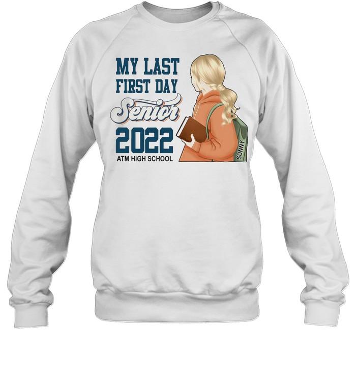 My Last First Day Senior 2022 Atm High School T-shirt Unisex Sweatshirt