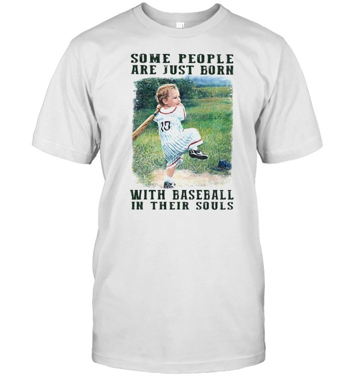 Some People Are Just Born With Baseball In their Souls shirt