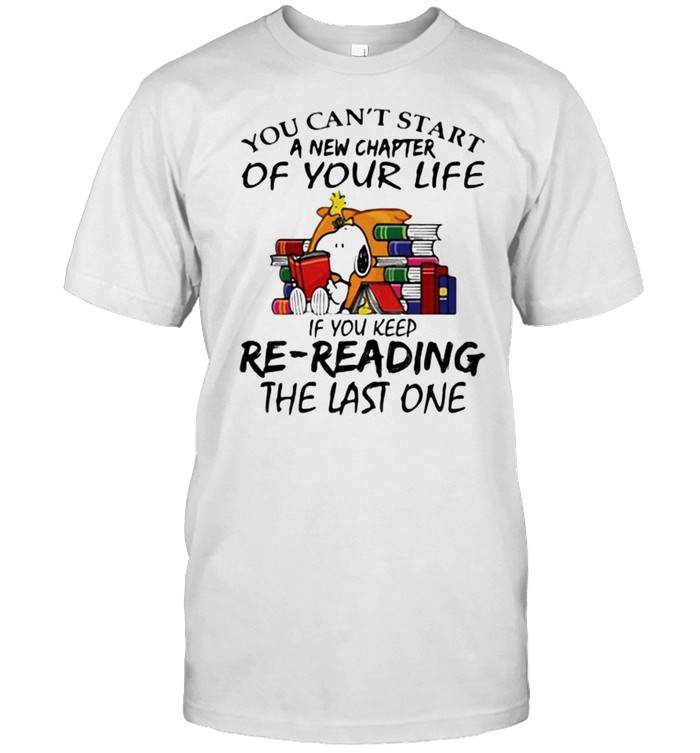 You Can't Start A New Chapter Of Your Life If you Keep Re Reading The Last One Snoopy Shirt