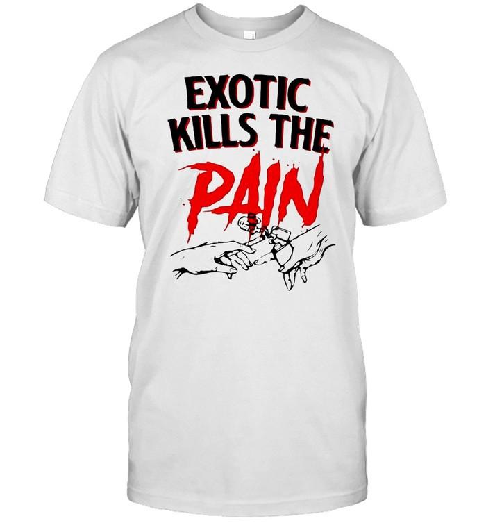 Exotic Kills The Pain T-shirt