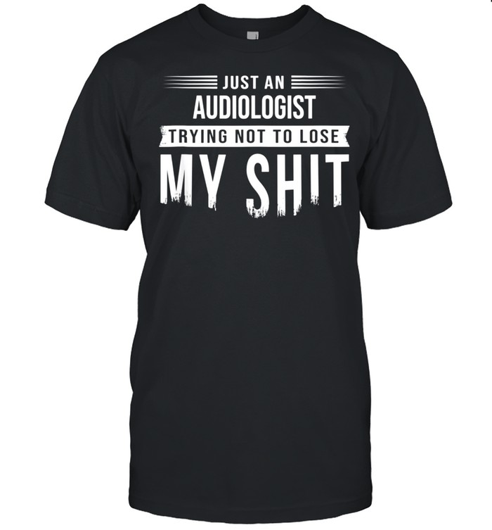 Audiologist Hearing Specialist Swearing Saying shirt