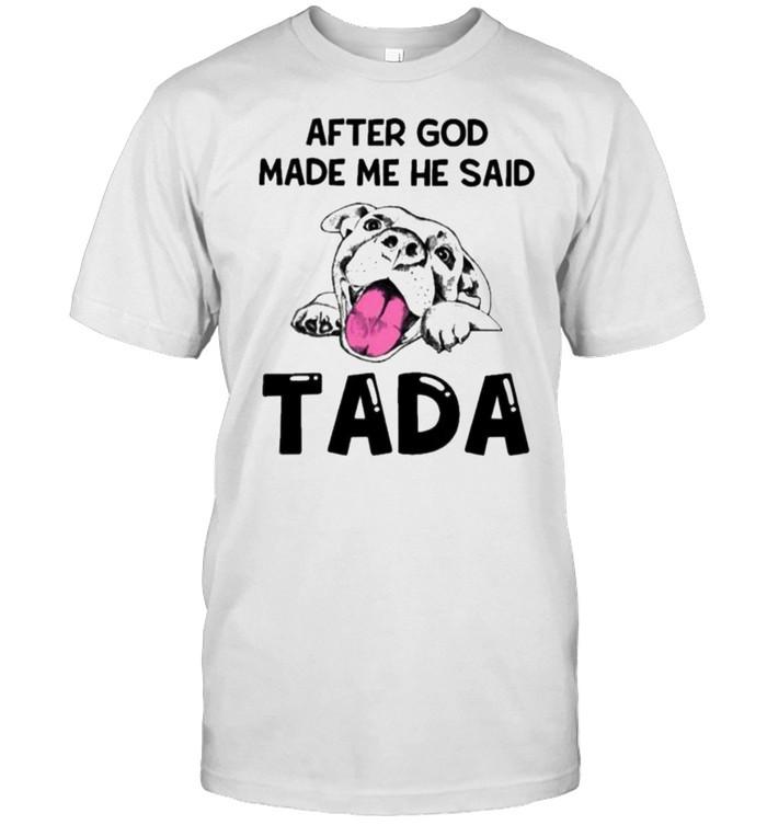 After God Made Me He Said Tada Shirt