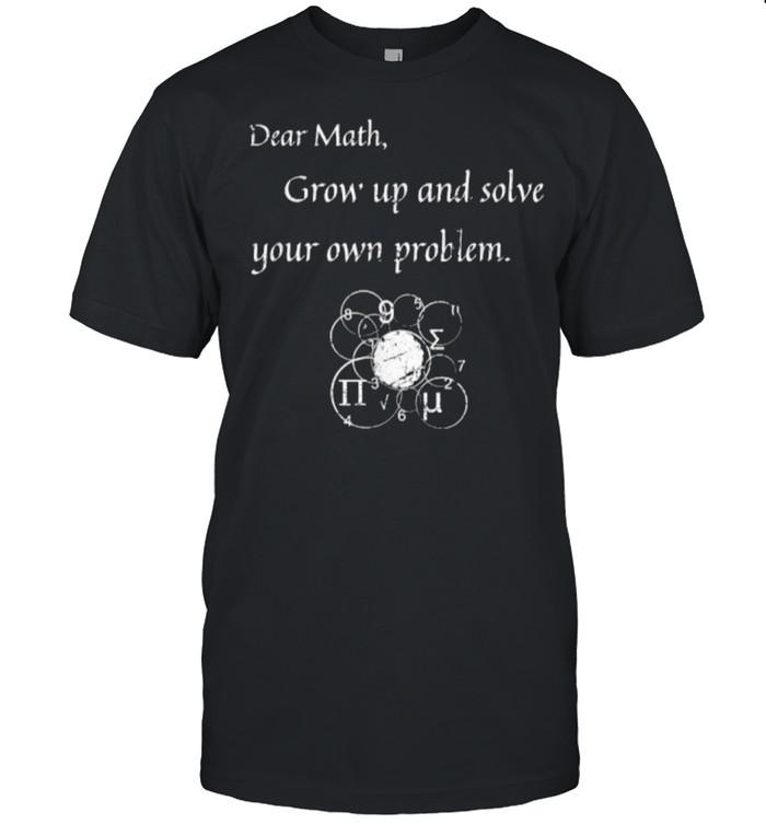 Dear Math Solve Your Own Problem Math Quote T-Shirt