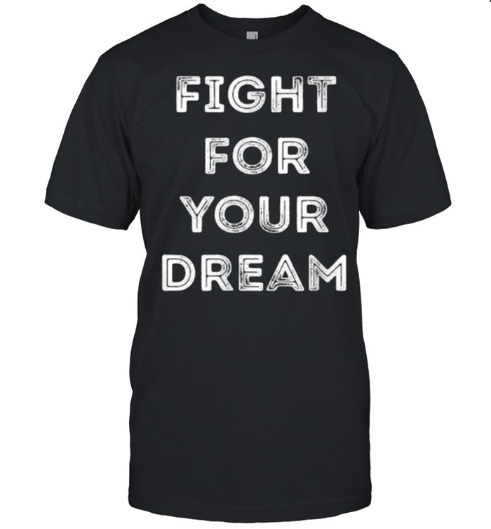 Fight for your dream T-Shirt