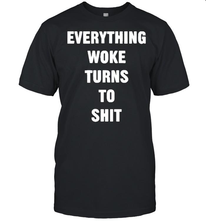 Everything Woke Turns To Shit Shirt