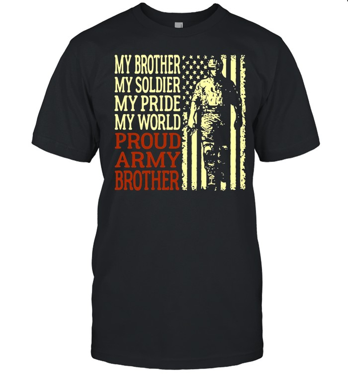 American Flag My Brother My Soldier My Pride My World Proud Army Brother T-shirt