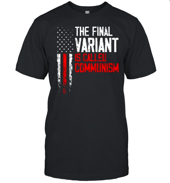 American Flag The Final Variant Is Called Communism Shirt
