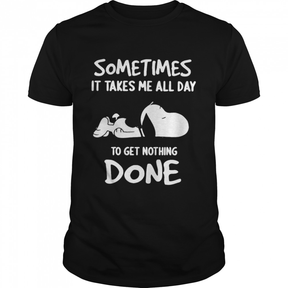 Snoopy Sometimes It Takes Me All Day To get Nothing Done T-shirt