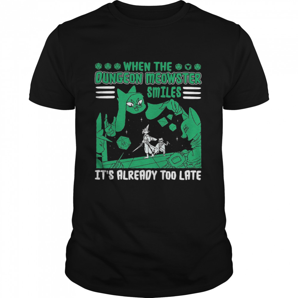 When The Dungeon Meowster Smiles It's Already Too Late T-shirt