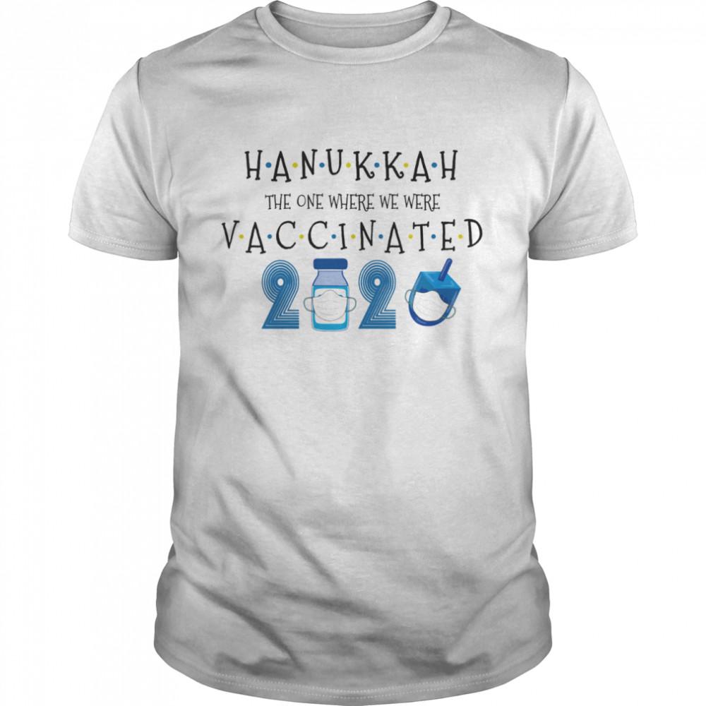 Hanukkah The One Where We Were Vaccinated Happy Hanukkah 2021 shirt