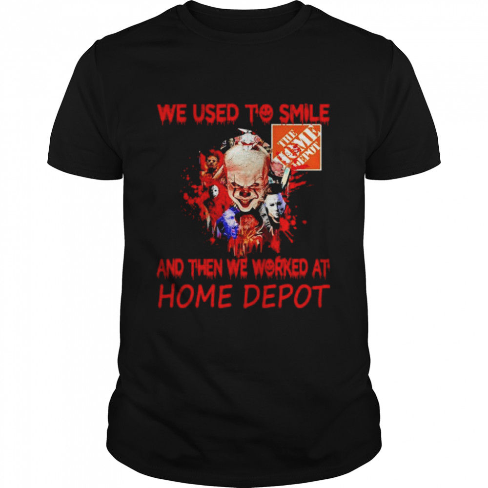 Horror Movies Character we used to smile and then we worked at The home Depot Halloween shirt
