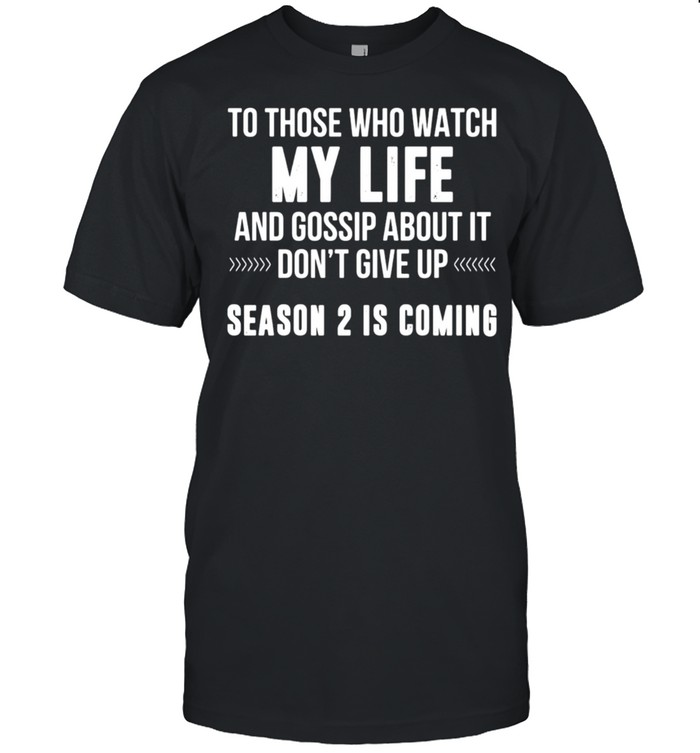 Nice To Those Who Watch My Life And Gossip About It Don't Give Up T-shirt