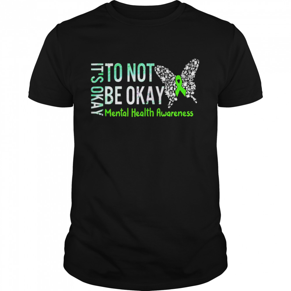 It's Okay To Not Be Okay Butterflytal Health Awareness Shirt