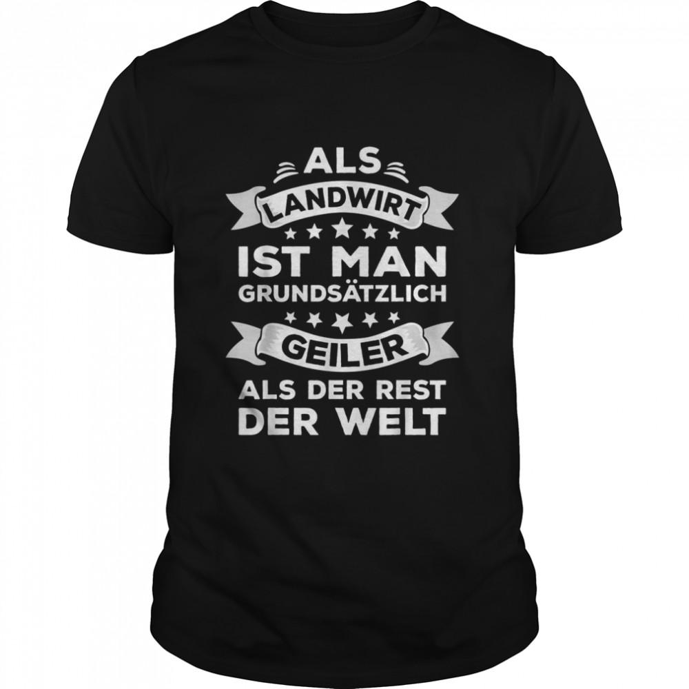 with German Text Als Landwirt ist man geiler als der Rest der Welt Shirt