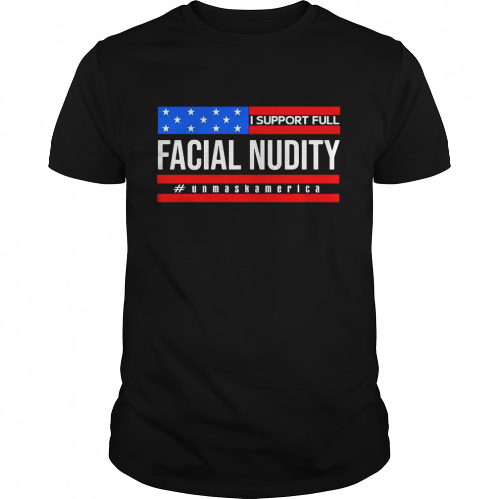 I Support Full Facial Nudity Unmask America T-shirt