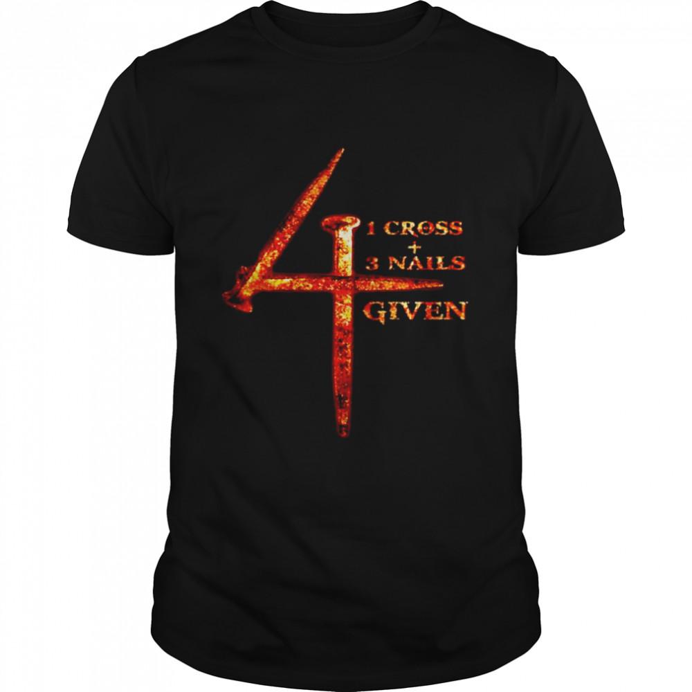 1 cross 3 nails 4 given Jesus Christs shirt
