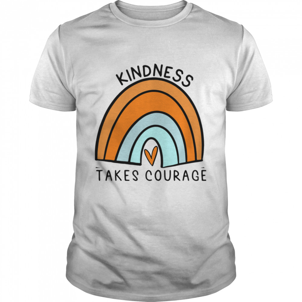 Kindness Takes Courage End Bullying Shirt