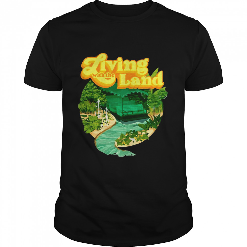Living With The Land Shirt