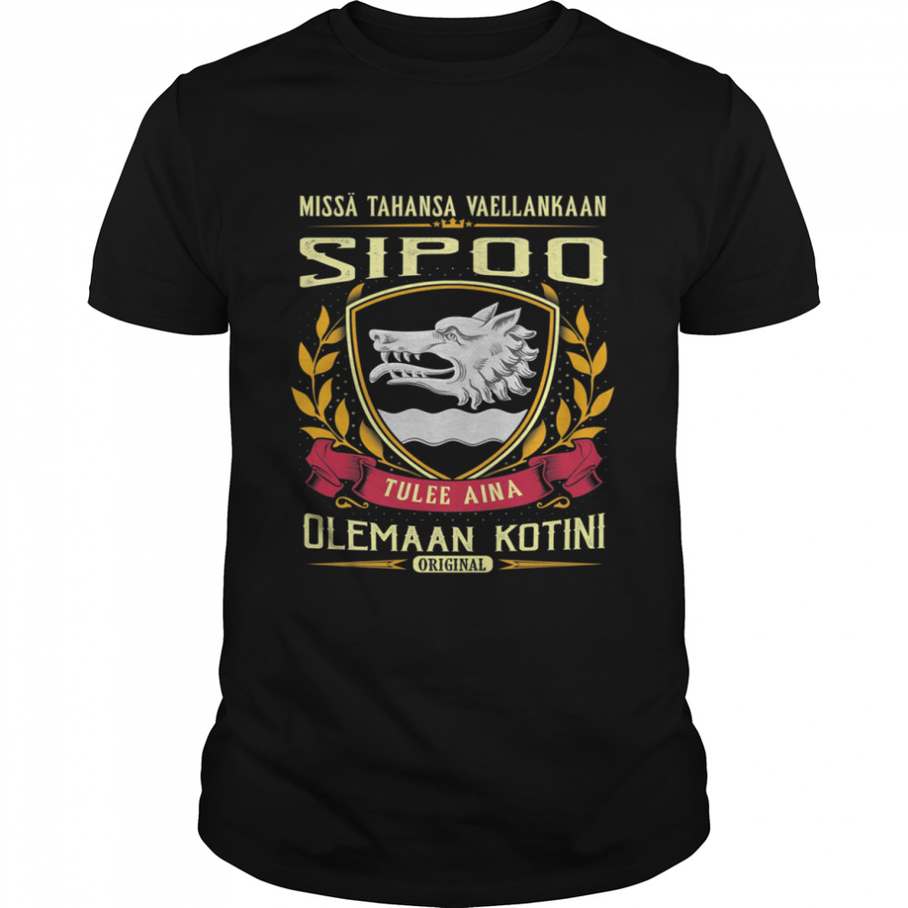Missä Tahansa Vaellankaan Sipoo Tulee Aina Olemaan Kotini Original T-Shirt